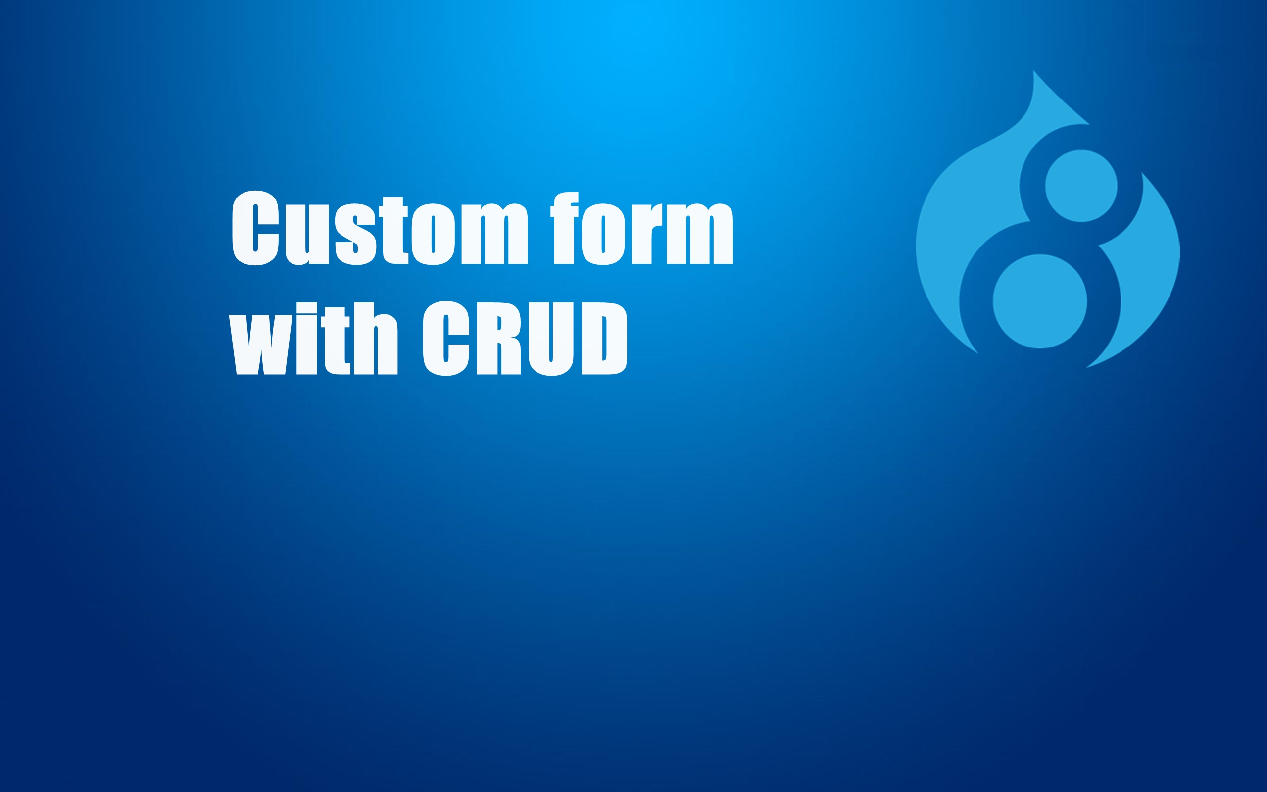 How to create custom Form with CRUD (Create, Delete, Update