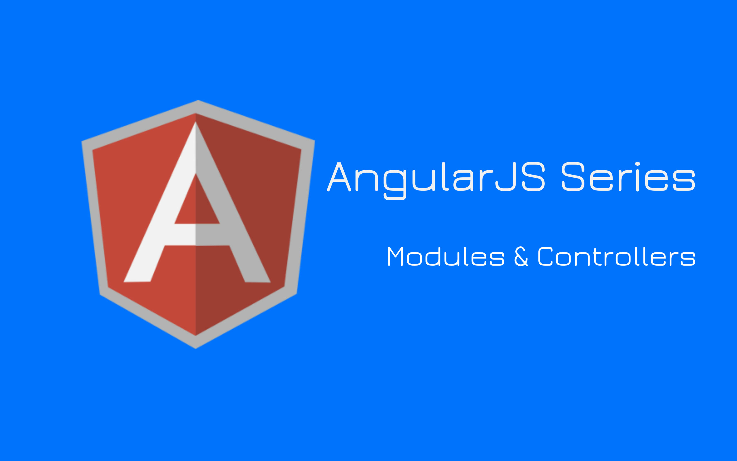 Modules & Controllers in AngularJs