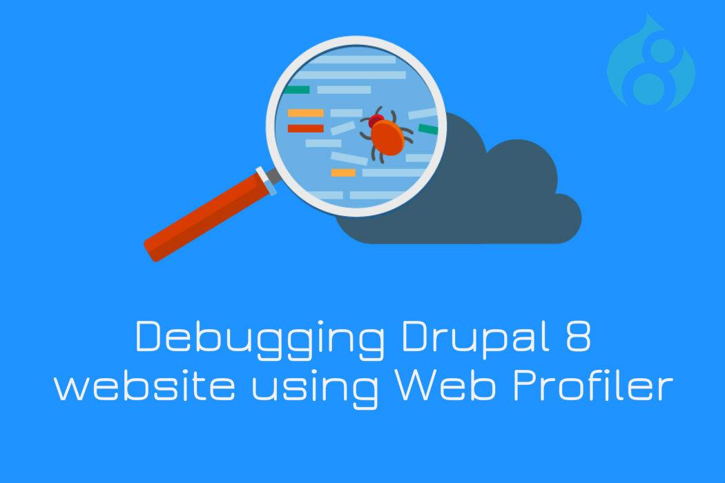 How to debug Drupal 8 website performance using Web Profiler